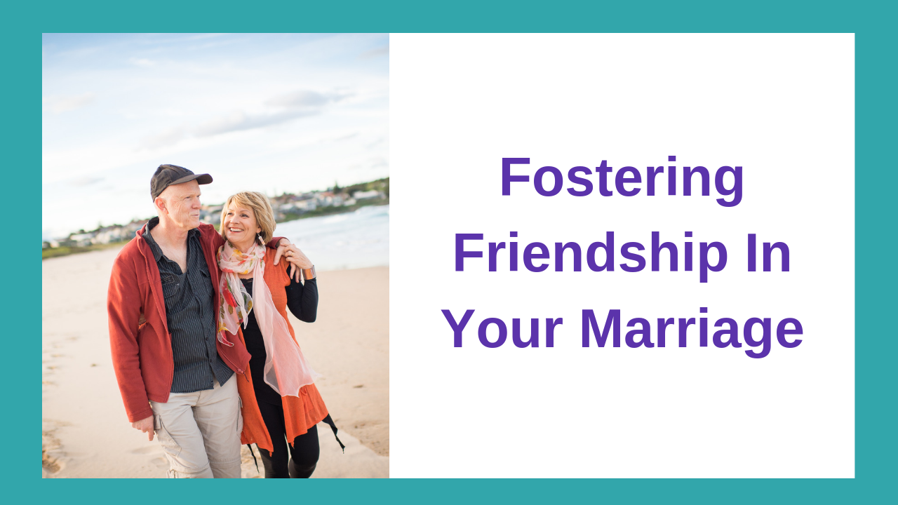 Fostering Friendship In Your Marriage